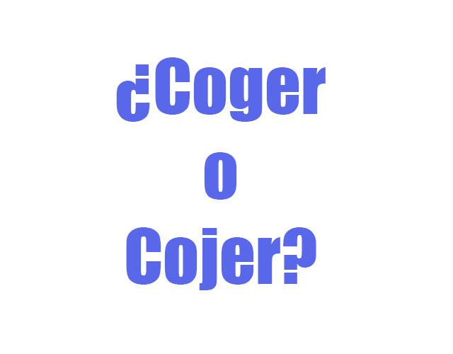 Cómo se escribe: coger o cojer