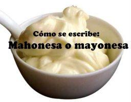 Cómo se escribe: mayonesa o mahonesa
